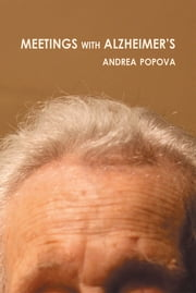 Meetings With Alzheimer's ebook by Andrea Popova