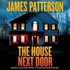 The House Next Door - Thrillers luisterboek by James Patterson, Lauren Fortgang, Peter Ganim, Christopher Ryan Grant