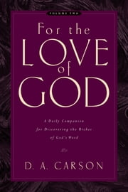 For the Love of God (Vol. 2, Trade Paperback) - A Daily Companion for Discovering the Riches of God's Word ebook by D. A. Carson