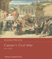 Caesar's Civil War 49-44 BC ebook by Adrian Goldsworthy