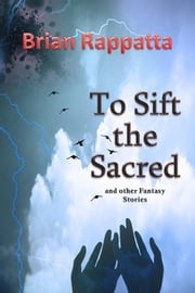 To Sift the Sacred ebook by Brian Rappatta