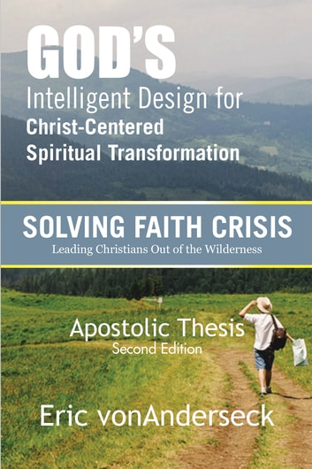 God's Intelligent Design for Christ-Centered Spiritual Transformation - Faith Crisis ebook by Eric vonAnderseck