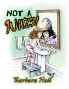 Not a Witch ebook by Barbara Hall