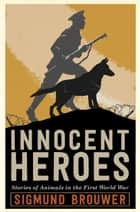 Innocent Heroes - Stories of animals in the First World War ebook by Sigmund Brouwer
