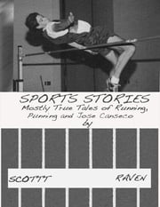 Sports Stories: Mostly True Tales of Running, Punning and Jose Canseco ebook by Scottt Raven