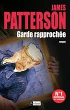 Garde rapprochée ebook by James Patterson, Melanie Carpe