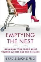 Emptying the Nest ebook by Brad Sachs, Ph.D.