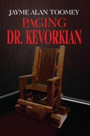 PAGING DR. KEVORKIAN ebook by Jayme Alan Toomey