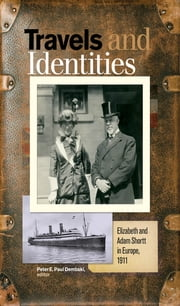 Travels and Identities - Elizabeth and Adam Shortt in Europe, 1911 ebook by Peter E. Paul Dembski