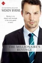 The Millionaire's Revenge eBook by Wendy Byrne