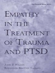 Empathy in the Treatment of Trauma and PTSD ebook by John P. Wilson, Ph.D.,Rhiannon Brywnn Thomas, Ph.D.