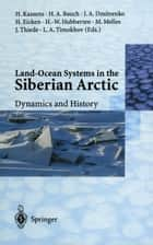 Land-Ocean Systems in the Siberian Arctic - Dynamics and History ebook by Heidemarie Kassens, Henning A. Bauch, Igor A. Dmitrenko,...