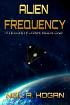 Alien Frequency: Stellar Flash Book One ebook by Neil A. Hogan