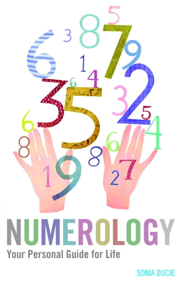 Numerology - Your Personal Guide for Life eBook by Sonia Ducie