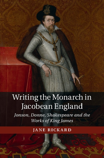 Writing the monarch in jacobean england ebook by jane rickard writing the monarch in jacobean england jonson donne shakespeare and the works of fandeluxe Epub