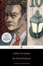 Ten North Frederick ebook by John O'Hara,Jonathan Dee