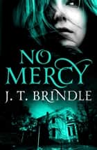 No Mercy ebook by J.T. Brindle