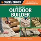Black & Decker The Complete Outdoor Builder: From Arbors to Walkways: 150 DIY Projects ebook by Editors of CPi
