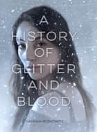 A History of Glitter and Blood ebook by Hannah Moskowitz
