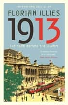 1913 - The Year before the Storm ebook by Florian Illies, Shaun Whiteside