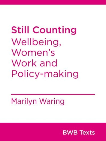 Still Counting - Wellbeing, Women's Work and Policy-making ebook by Marilyn Waring