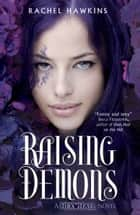 Hex Hall: Raising Demons ebook by Rachel Hawkins