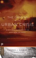 The Origins of the Urban Crisis - Race and Inequality in Postwar Detroit ebook by Thomas J. Sugrue