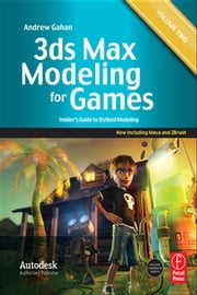 3ds Max Modeling for Games: Volume II - Insider's Guide to Stylized Game Character, Vehicle and Environment Modeling ebook by Andrew Gahan