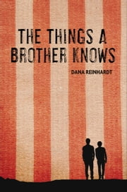 The Things a Brother Knows ebook by Dana Reinhardt