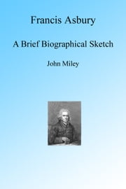 Francis Asbury, A Biographic Sketch ebook by John Miley