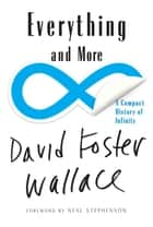 Everything and More: A Compact History of Infinity ebook by David Foster Wallace,Neal Stephenson