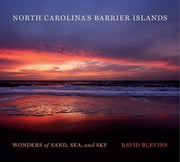 North Carolina's Barrier Islands - Wonders of Sand, Sea, and Sky ebook by David Blevins