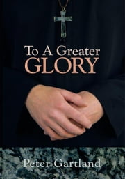 To A Greater Glory ebook by Peter Gartland