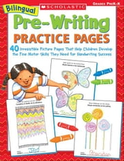 Bilingual Pre-Writing Practice Pages: 40 Irresistible Picture Pages That Help Children Develop the Fine Motor Skills They Need for Handwriting Success ebook by Einhorn, Kama