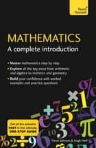 Mathematics: A Complete Introduction - The Easy Way to Learn Maths ebook by Hugh Neill, Trevor Johnson