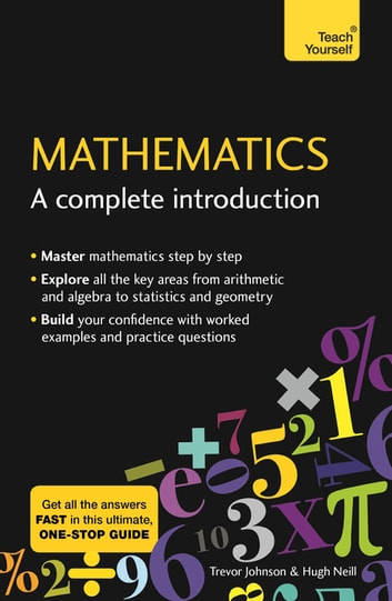 Mathematics: A Complete Introduction - The Easy Way to Learn Maths ebook by Hugh Neill,Trevor Johnson