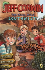 The Wild, Wild Southwest! - Junior Explorer Series Book 3 ebook by Jeff Corwin