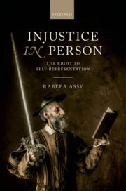 Injustice in Person: The Right to Self-Representation ebook by Rabeea Assy