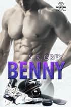 Benny eBook by S.R. Grey