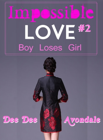 Impossible Love #2: Boy Loses Girl ebook by Dee Dee Avondale