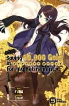 Saving 80,000 Gold in Another World for my Retirement Vol. 1 (light novel) ebook by FUNA