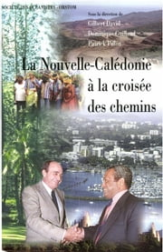 La Nouvelle-Calédonie à la croisée des chemins : 1989-1997 ebook by Gilbert David, Dominique Guillaud, Gilles Blanchet,...
