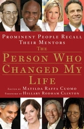 The Person Who Changed My Life - Prominent People Recall Their Mentors ebook by Matilda Raffa Cuomo