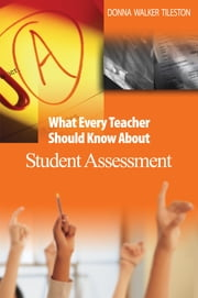 What Every Teacher Should Know About Student Assessment ebook by Donna E. Walker Tileston