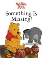 Winnie the Pooh: Something Is Missing! ebook by Lisa Ann Marsoli