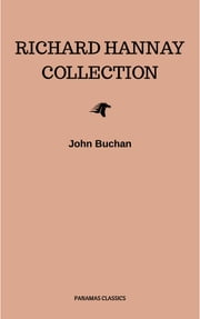 The Richard Hannay Collection: The 39 Steps, Greenmantle, Mr. Standfast ebook by John Buchan