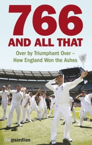 766 and All That - Over by Triumphant Over - How England Won the Ashes ebook by Paul Johnson,Matthew Hancock