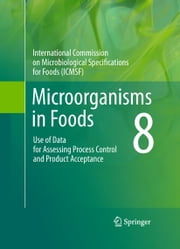 Microorganisms in Foods 8 - Use of Data for Assessing Process Control and Product Acceptance ebook by International Commission on Microbiological Specifications for Foods (ICMSF)
