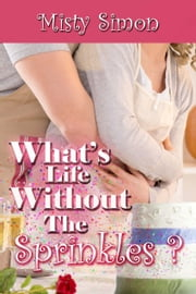 What's Life Without the Sprinkles? ebook by Misty Simon