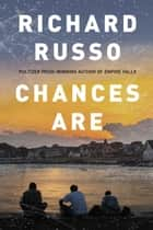 Chances Are ebook by Richard Russo